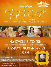 friends trivia thanksgiving episodes maxwell s hoboken happy