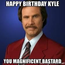 happy birthday kyle you magnificent bastard anchorman birthday