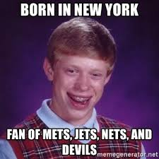 New York Mets Memes - born in new york fan of mets jets nets and devils bad luck