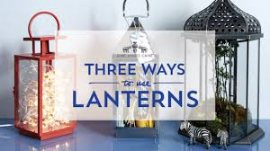One Kings Lane Home Decor by One Kings Lane 3 Ways To Use Lanterns Youtube