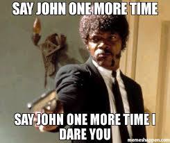 John Meme - say john one more time say john one more time i dare you meme say