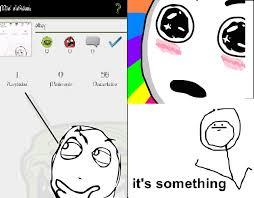 Its Something Meme - its something meme subido por ragdelove memedroid