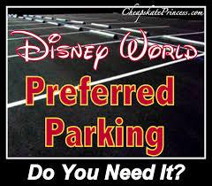 disney world preferred parking do you need it disney s