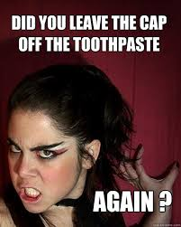 Cap Memes - did you leave the cap off the toothpaste again psycho girl