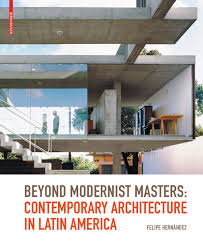 beyond modernist masters u2013 contemporary architecture in latin