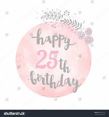 outstanding 25th birthday wishes 2016 25th birthday wishes awesome happy 25th birthday greeting card