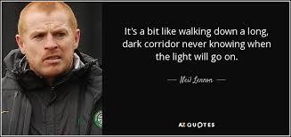 When The Lights Go On Neil Lennon Quote It U0027s A Bit Like Walking Down A Long Dark