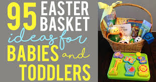 easter basket fillers for toddlers easter basket ideas for babies and toddlers 95 ideas