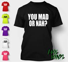 U Mad Or Nah Meme - you mad or nah t shirt funny meme quote xpert cool story bro turn