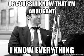 Trumpet Player Memes - of course i know that i m arrogant i know everything trumpet