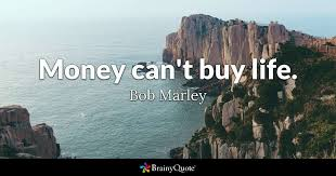 can marley money can t buy life bob marley brainyquote