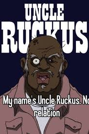 Uncle Ruckus Memes - my name s uncle ruckus no relation