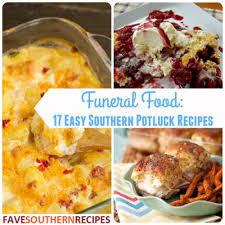 Southern Comfort Meals Funeral Food 17 Easy Southern Potluck Recipes Funeral Food