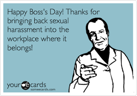 Happy Boss S Day Meme - happy boss s day thanks for bringing back sexual harassment into