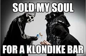 Klondike Bar Meme - what would you do for a klondike bar metalmemes