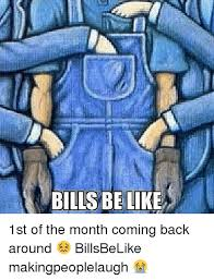 1st Of The Month Meme - bills be like 1st of the month coming back around billsbelike