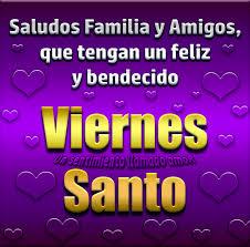 imagenes feliz viernes facebook te deseo un feliz viernes santo un sentimiento llamado amor facebook