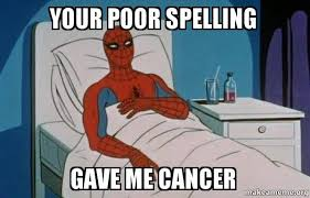 Bad Spelling Meme - your poor spelling gave me cancer spiderman cancer make a meme