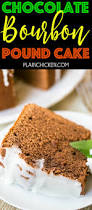 chocolate bourbon pound cake plain chicken