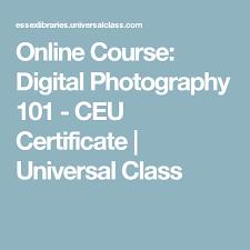 universal online class online course digital photography 101 ceu certificate