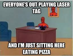 Lazer Tag Meme - everyone s out playing laser tag and i m just sitting here eating