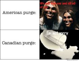 Purge Meme - american vs canadian purge weknowmemes