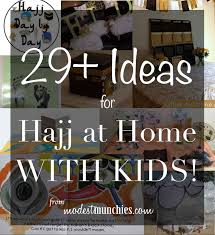 29 Ideas For Hajj At Home With Kids Modest Munchies