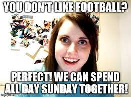 Football Sunday Meme - overly attached girlfriend meme imgflip