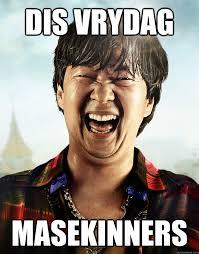 Rude Friday Memes - dis vrydag masekinners ken jeong its friday quickmeme