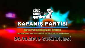 Club Summer Garden - summer garden club kapanış partisi 26 ekim cumartesi youtube
