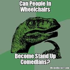 Wheelchair Meme - can people in wheelchairs create your own meme
