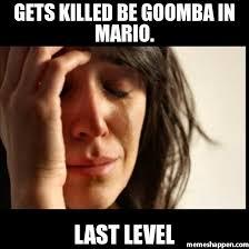 Level Meme - gets killed be goomba in mario last level meme first world