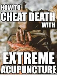 Acupuncture Meme - how to cheat death with extreme acupuncture acupuncture meme on