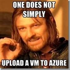 Upload Meme - one does not simply upload a vm to azure