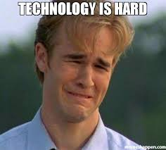 Technology Meme - technology is hard meme 1990s first world problems 45362