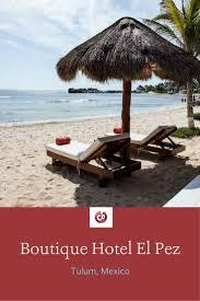 unwind and unplug in tulum mexico at boutique hotel el pez