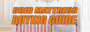 Buying Crib Mattress The Ultimate Crib Mattress Reviews A Comprehensive Nursery