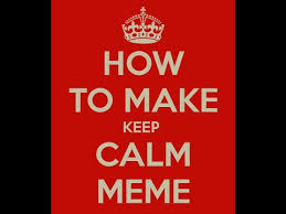 Keep Calm And Meme - how to make keep calm meme youtube