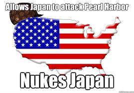 Pearl Harbor Meme - allows japan to attack pearl harbor nukes japan scumbag america