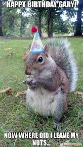 Squirrel Nuts Meme - happy birthday gary now where did i leave my nuts meme super