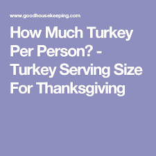 how much turkey do i need for thanksgiving serving size