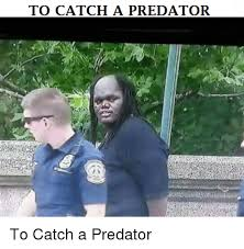 To Catch A Predator Meme - 25 best memes about to catch a predator to catch a predator