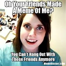 Make Your Own Meme With Your Own Picture - oh your friends made a meme of me create your own meme
