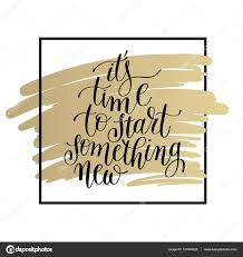 its time to start something new lettering positive quote on gol