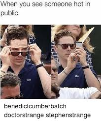 Hot Doctor Meme - when you see someone hot in public benedictcumberbatch