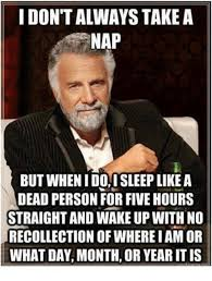 Nap Meme - idontalways take a nap but when i do sleep like a dead person for