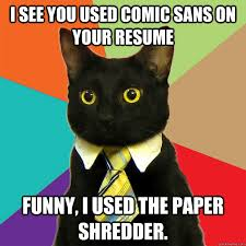 Comic Sans Meme - i see you used comic sans on your resume funny i used the paper