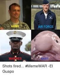Shots Fired Meme - army marines air force shots fired memewar el guapo meme on me me