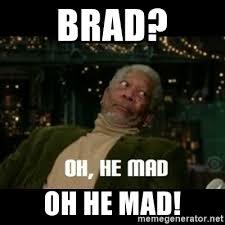 Brad Meme - brad oh he mad oh he mad meme generator