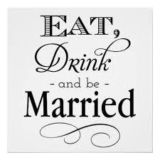 wedding slogans eat drink and be married sign poster a wedding slogan to